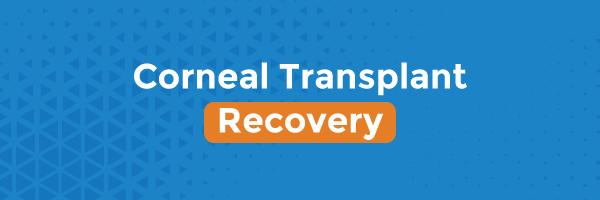 Corneal Transplant Recovery